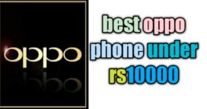 Top 10 best oppo phone under 10000